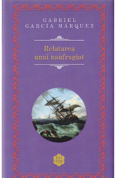 recenzie carte RELATAREA UNUI NAUFRAGIAT - Gabriel Garcia Marquez