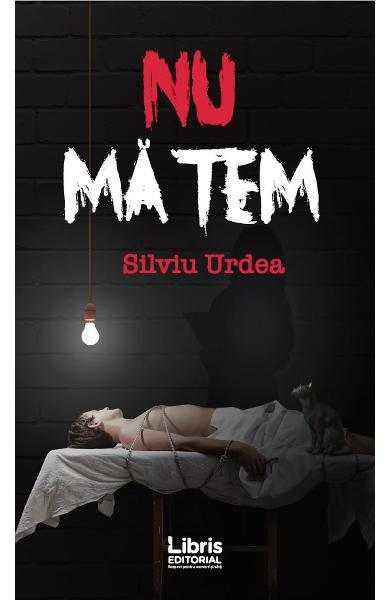 NU MA TEM - Silviu Urdea- Editura Libris Editorial
