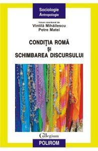 Conditia Roma si schimbarea discursului - Vintila Mihailescu, Petre Matei