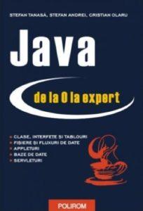 Java de la 0 la expert - Ștefan Tănasă, Cristian Olaru, Ștefan Andrei