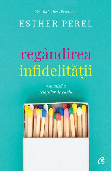 Regandirea infidelitatii - Esther Perel