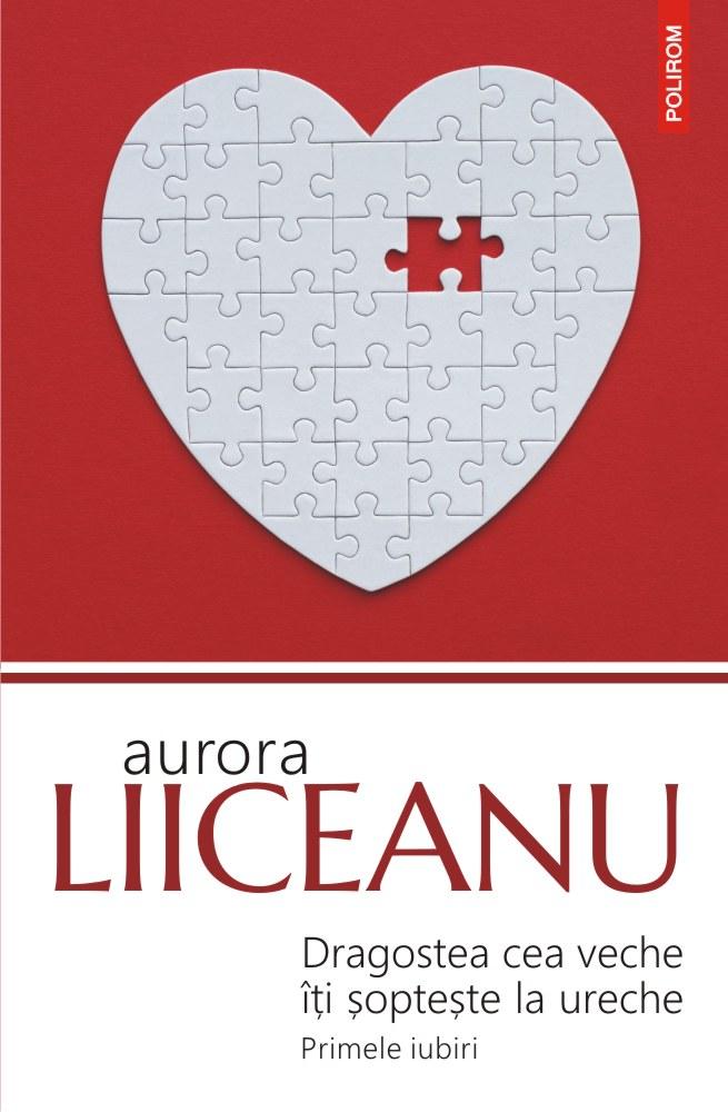 Dragostea cea veche iti sopteste la ureche - Aurora Liiceanu