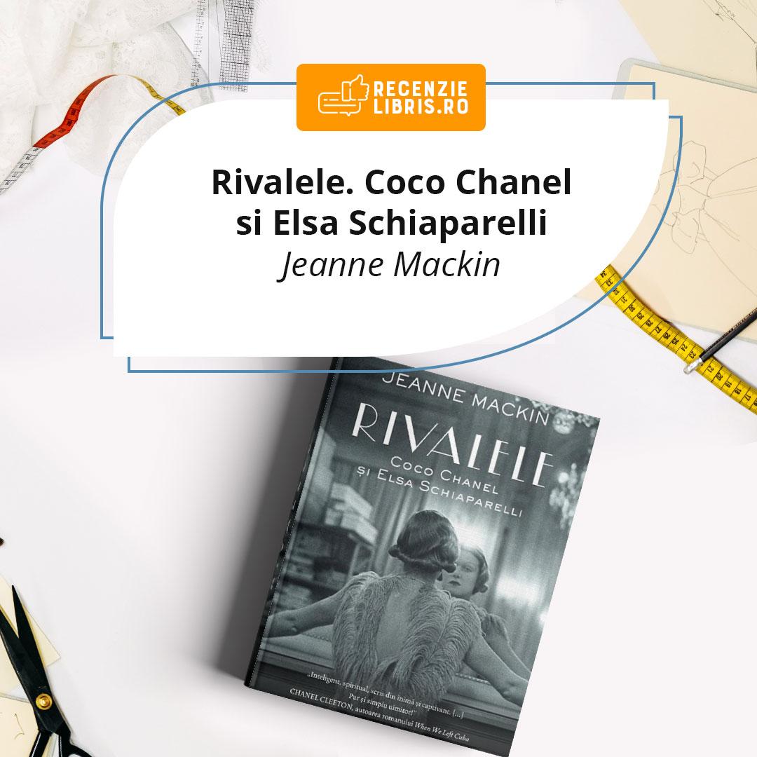 Recenzie carte Rivalele: Coco Chanel și Elsa Schiaparelli - Jeanne Mackin