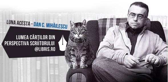 """Dan C. Mihailescu- """"Daca nu as fi scris, m-as fi sufocat demult…"""""""