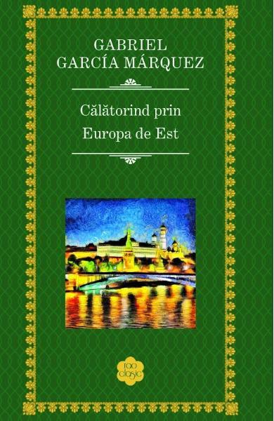 Calatorind prin Europa - Gabriel Garcia Marque