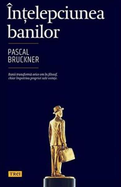 Ințelepciunea banilor – Pascal Bruckner