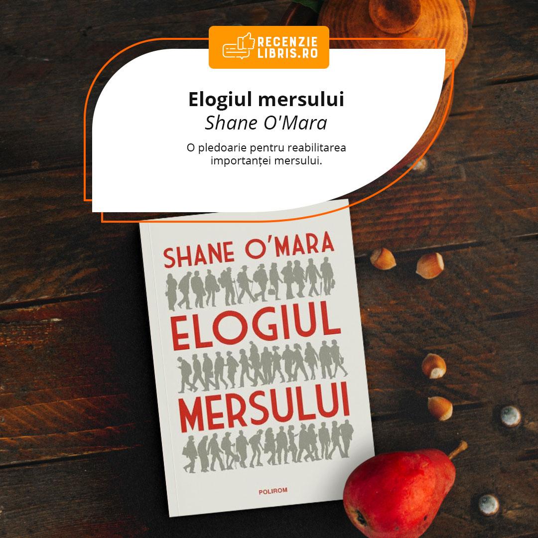 """Recenzie carte """"Elogiul mersului"""" – Shane O'Mara"""