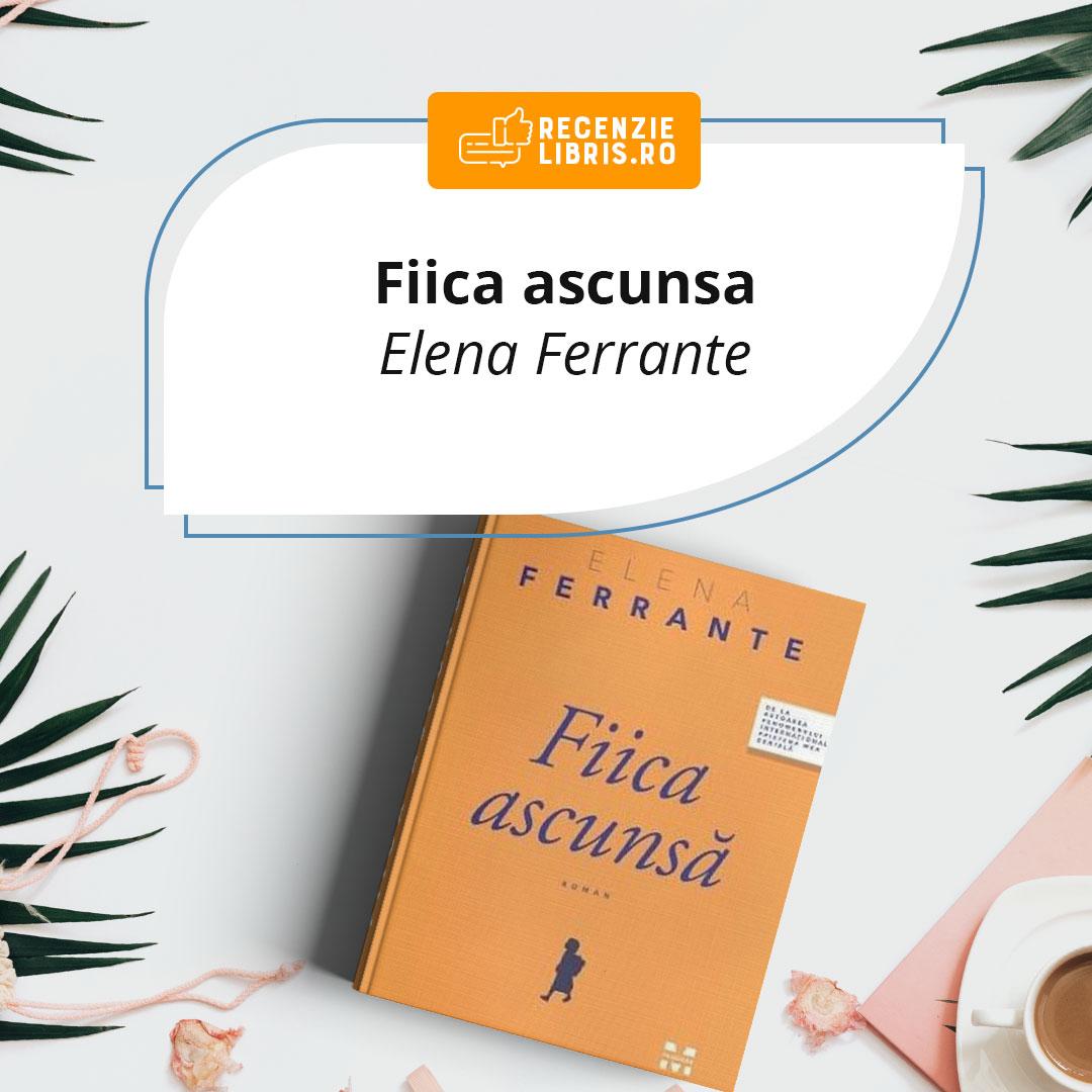"""Recenzie carte """"Fiica ascunsă"""" – Elena Ferrante"""