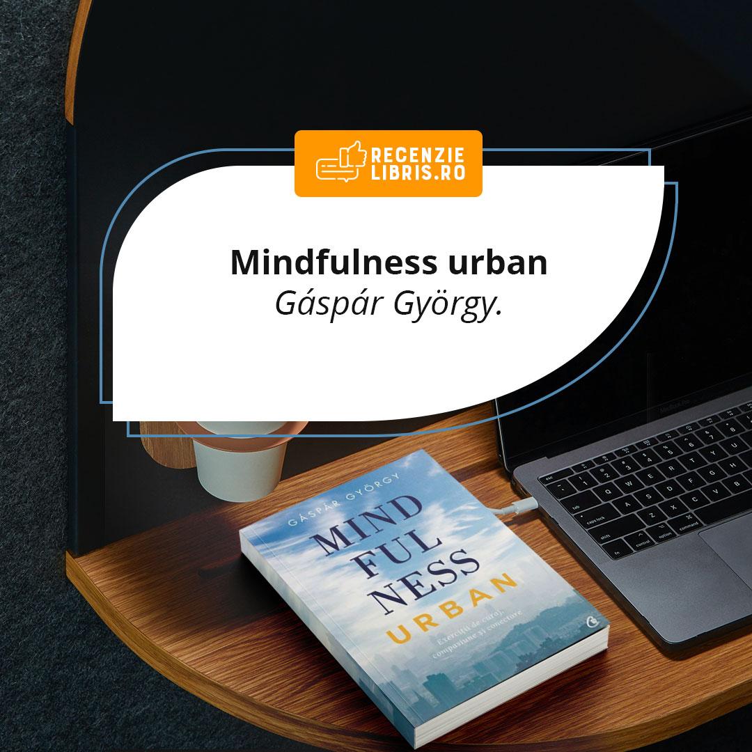 "Recenzie carte ""Mindfulness urban"" – Gáspár György"