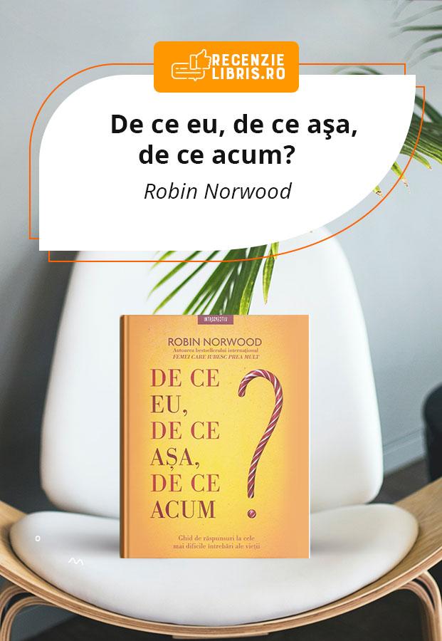 Recenzia carte De ce eu, de ce așa, de ce acum? - Robin Norwood