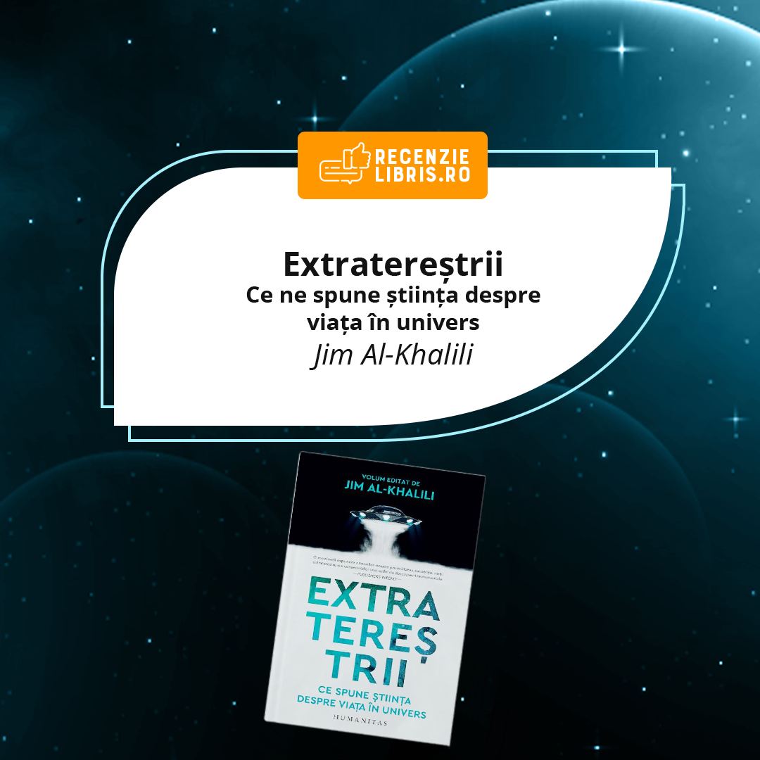 """Recenzie carte """"Extratereștrii. Ce ne spune știința despre viața în univers"""" – Jim Al-Khalili"""