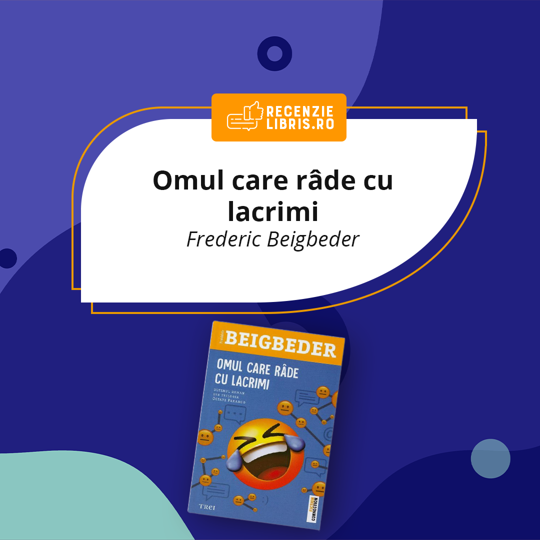 """Recenzie carte """"Omul care râde cu lacrimi"""" – Frederic Beigbeder"""