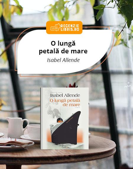 """Recenzie carte """"O lungă petală de mare"""" – Isabel Allende"""