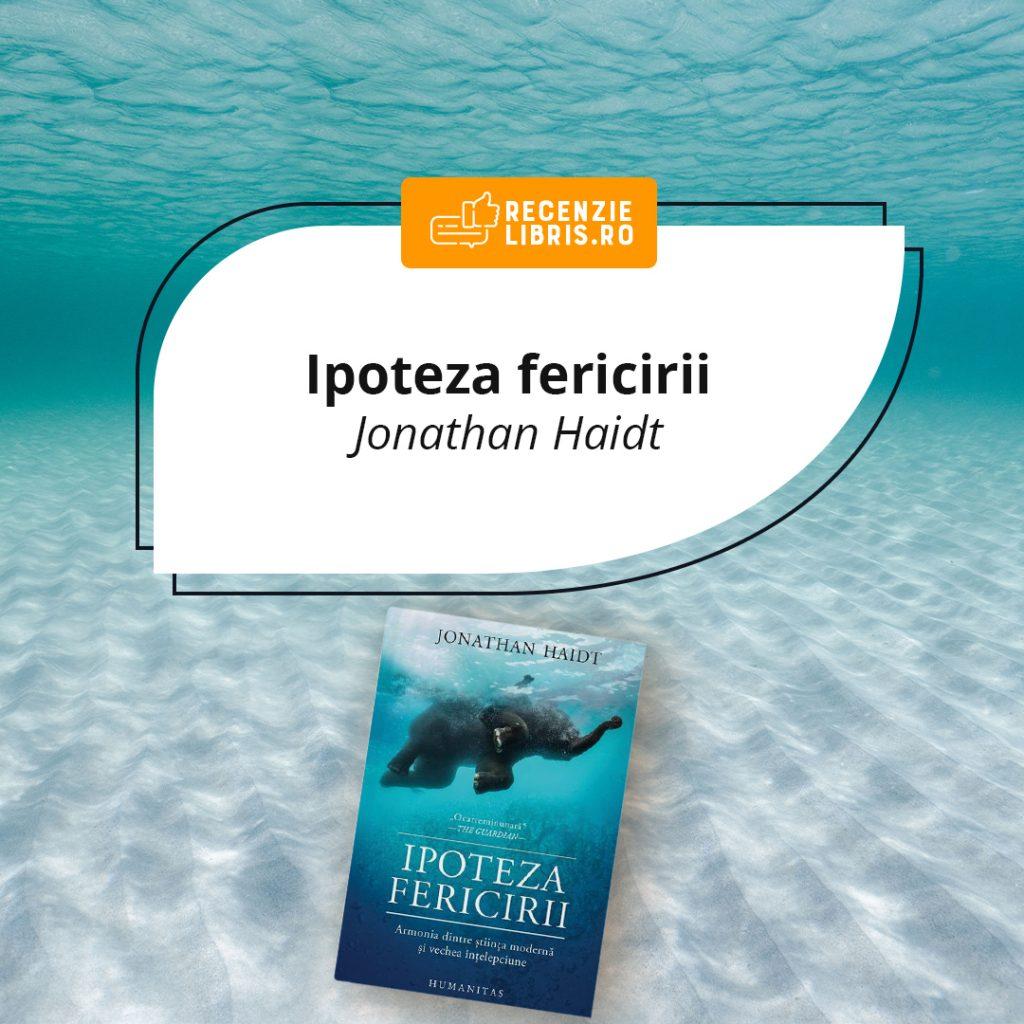 """Recenzie carte – """"Ipoteza fericirii"""" de Jonathan Haidt"""