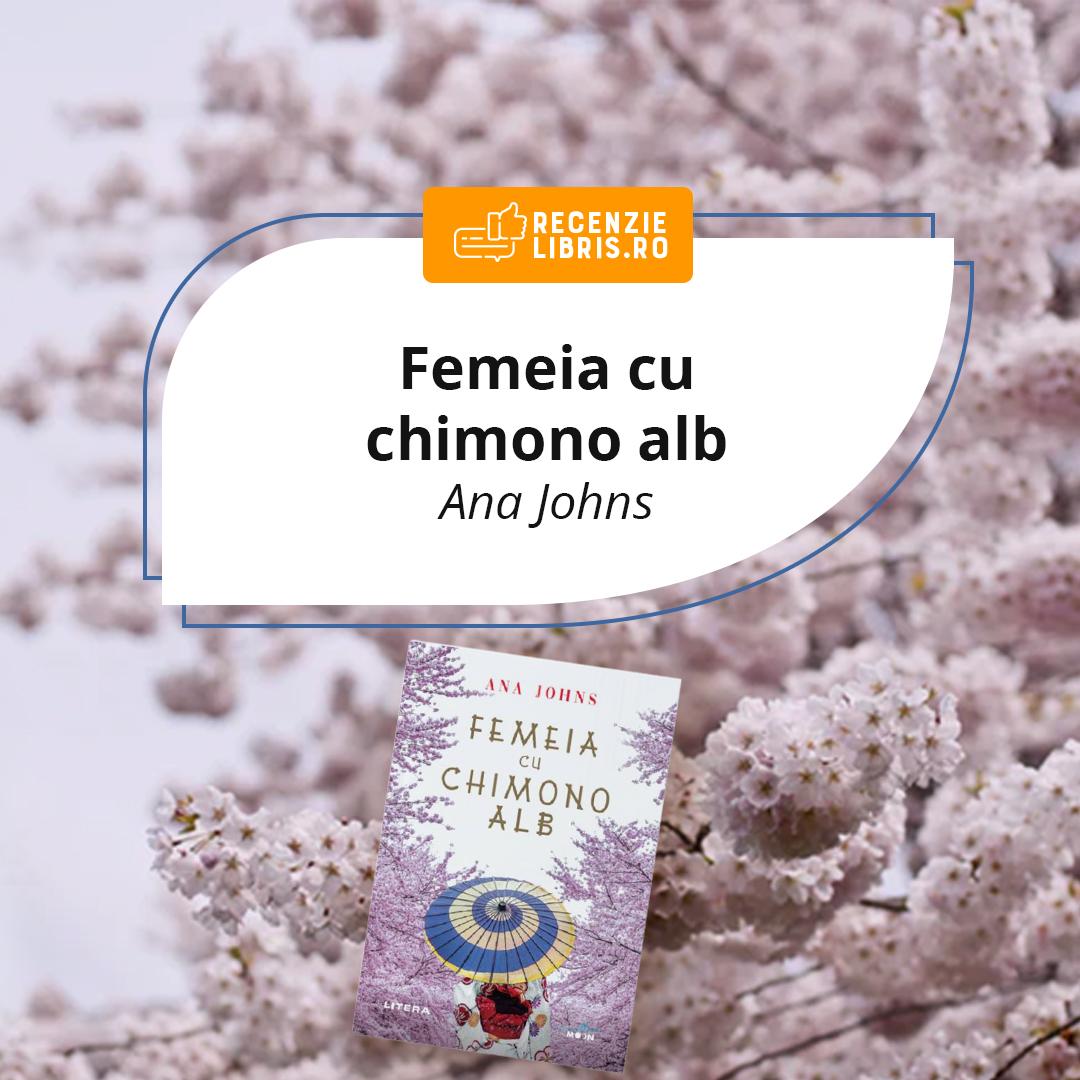 """Recenzie carte – """"Femeia cu chimono alb"""" de Ana Johns"""