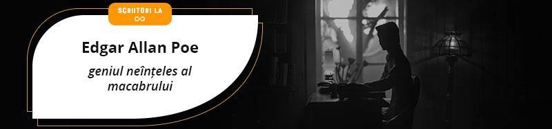 Scriitori la ∞ - Edgar Allan Poe, geniul neînțeles al macabrului