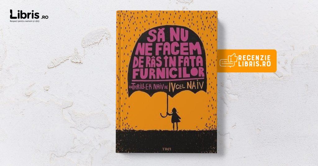 """Recenzie carte: """"Să nu ne facem de râs în fața furnicilor"""" de Iv cel Naiv"""