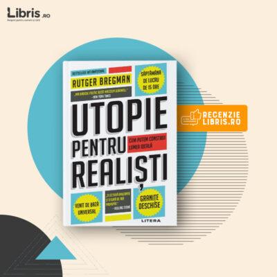 """Recenzie carte: """"Utopie pentru realiști"""" de Rutger Bregman"""