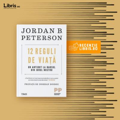 """Recenzie carte """"12 reguli de viață. Un antidot la haosul din jurul nostru"""" de Jordan B. Peterson"""