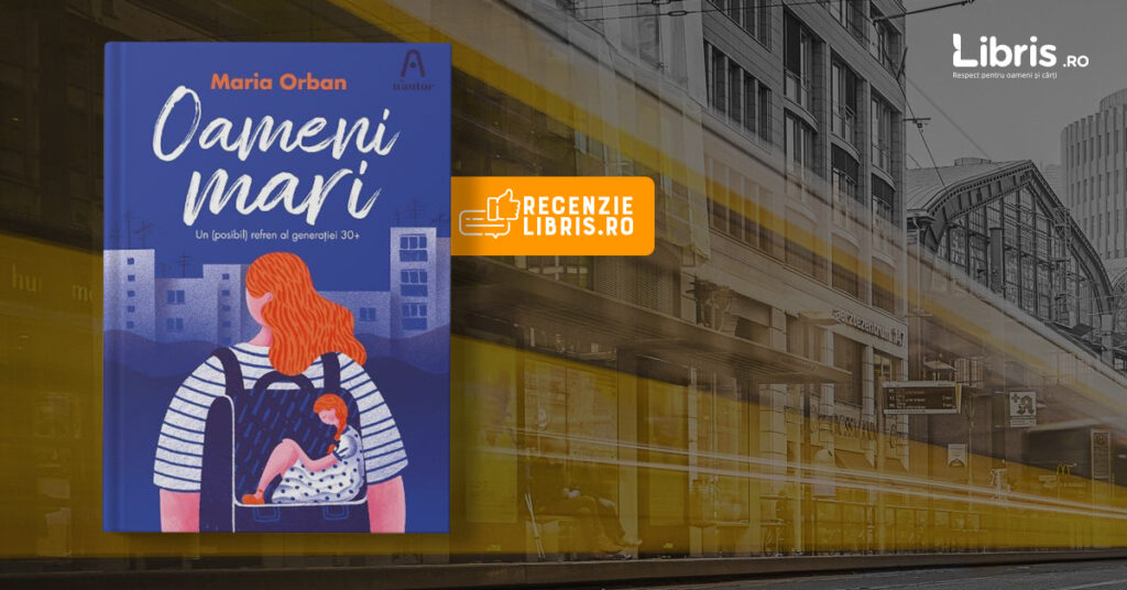 """Recenzie carte: """"Oameni mari"""" de Maria Orban"""