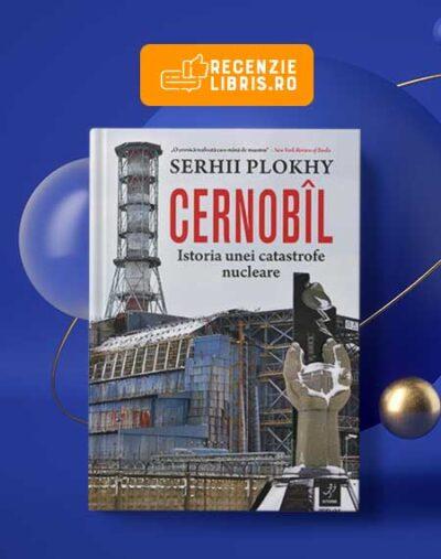 """Recenzie carte: """"Cernobîl. Istoria unei catastrofe nucleare"""" de Serhii Plokhy"""