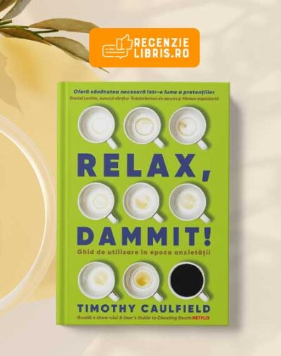 "Recenzie carte: ""RELAX, DAMMIT"" de Timothy Caulfield"