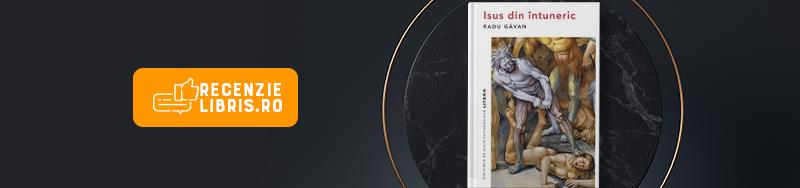 """Recenzie carte: """"Isus din întuneric"""" de Radu Gavan"""