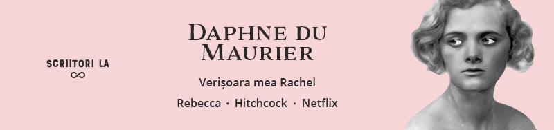 Scriitori la infinit: Daphne du Maurier.