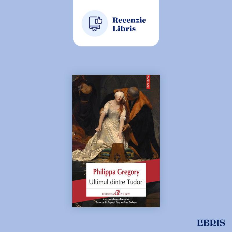 Ultimul dintre Tudori – Philippa Gregory