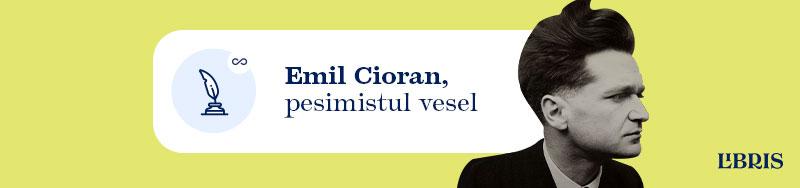 Scriitori la infinit - Emil Cioran - pesimistul vesel